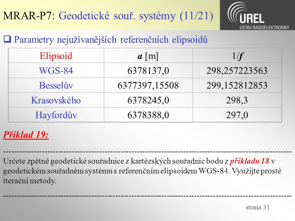 strana 31 MRAR-P7: Geodetické souř. systémy (11/21) Elipsoida [m]1/f WGS-846378137,0298,257223563 Besselův6377397,15508299,152812853 Krasovského637824