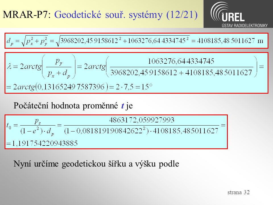 strana 32 MRAR-P7: Geodetické souř. systémy (12/21) Počáteční hodnota proměnné t je Nyní určíme geodetickou šířku a výšku podle