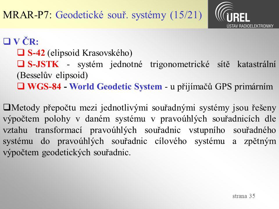 strana 35 MRAR-P7: Geodetické souř. systémy (15/21)  V ČR:  S-42 (elipsoid Krasovského)  S-JSTK - systém jednotné trigonometrické sítě katastrální