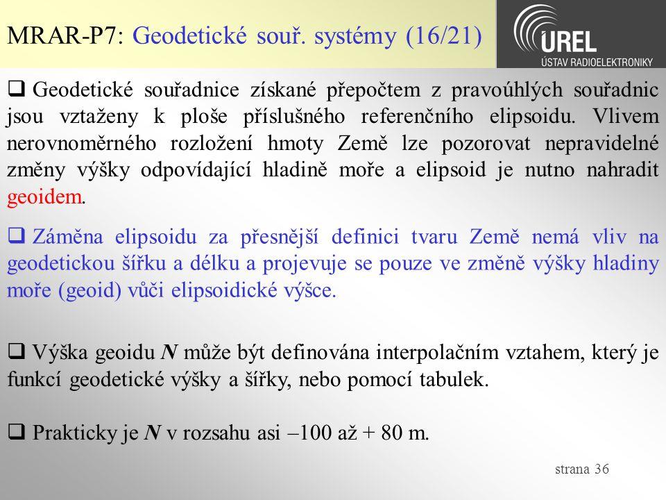 strana 36 MRAR-P7: Geodetické souř. systémy (16/21)  Geodetické souřadnice získané přepočtem z pravoúhlých souřadnic jsou vztaženy k ploše příslušnéh