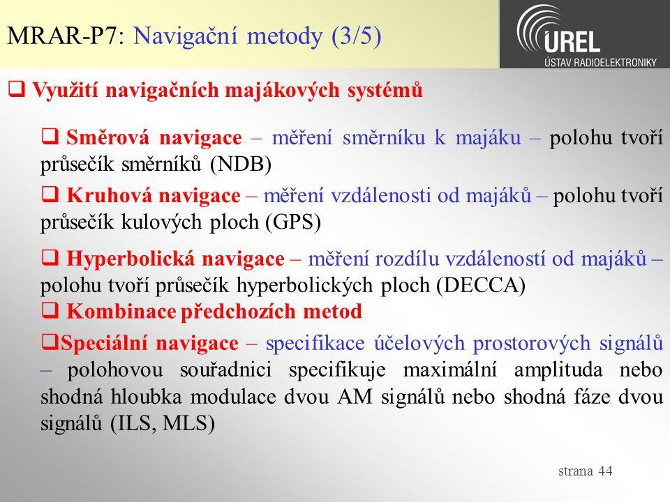 strana 44 MRAR-P7: Navigační metody (3/5)  Využití navigačních majákových systémů  Směrová navigace – měření směrníku k majáku – polohu tvoří průseč