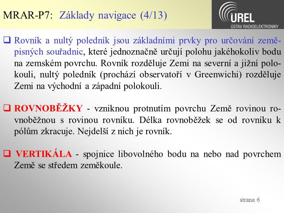 strana 6 MRAR-P7: Základy navigace (4/13)  Rovník a nultý poledník jsou základními prvky pro určování země- pisných souřadnic, které jednoznačně urču