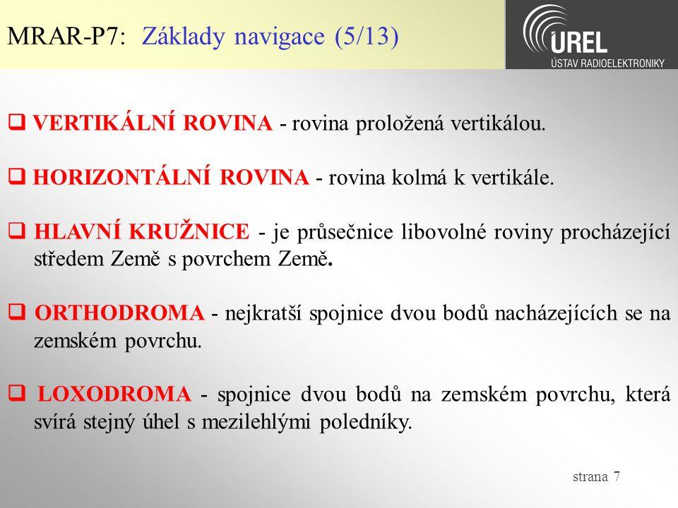 strana 7 MRAR-P7: Základy navigace (5/13)  VERTIKÁLNÍ ROVINA - rovina proložená vertikálou.  HORIZONTÁLNÍ ROVINA - rovina kolmá k vertikále.  HLAVN
