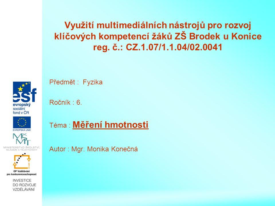 Využití multimediálních nástrojů pro rozvoj klíčových kompetencí žáků ZŠ Brodek u Konice reg. č.: CZ.1.07/1.1.04/02.0041 Předmět : Fyzika Ročník : 6.