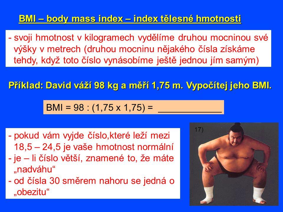 BMI – body mass index – index tělesné hmotnosti - svoji hmotnost v kilogramech vydělíme druhou mocninou své výšky v metrech (druhou mocninu nějakého č
