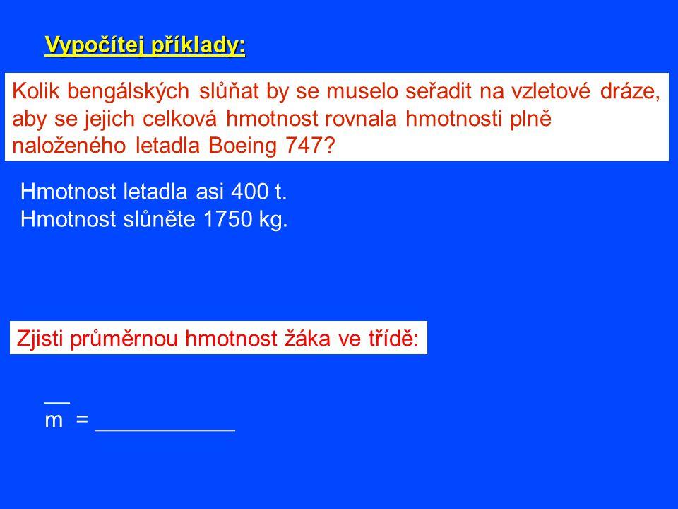 Vypočítej příklady: Kolik bengálských slůňat by se muselo seřadit na vzletové dráze, aby se jejich celková hmotnost rovnala hmotnosti plně naloženého