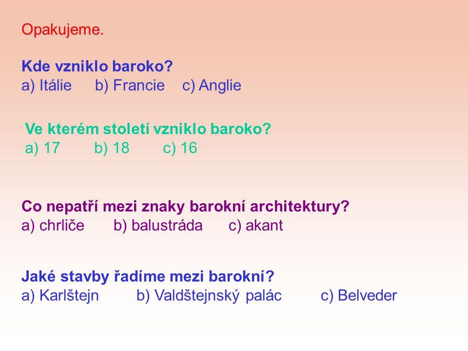 Opakujeme. Kde vzniklo baroko? a) Itálie b) Francie c) Anglie Ve kterém století vzniklo baroko? a) 17b) 18c) 16 Co nepatří mezi znaky barokní architek