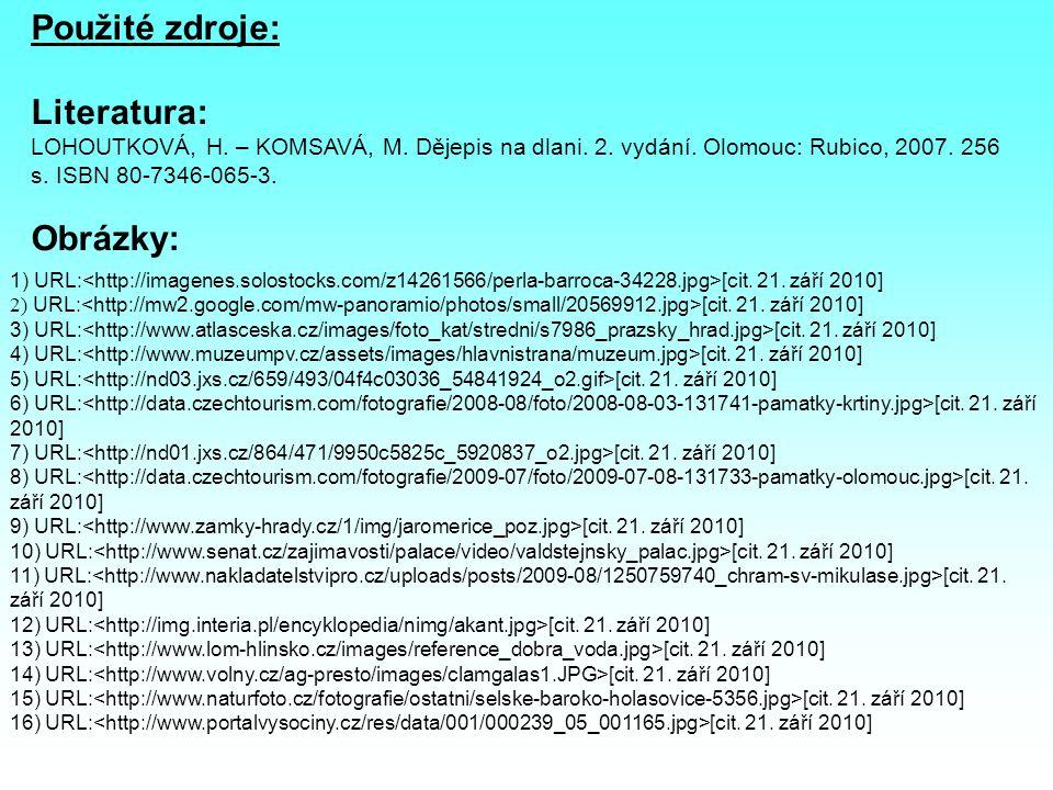 Použité zdroje: Literatura: LOHOUTKOVÁ, H. – KOMSAVÁ, M. Dějepis na dlani. 2. vydání. Olomouc: Rubico, 2007. 256 s. ISBN 80-7346-065-3. Obrázky: 1) UR
