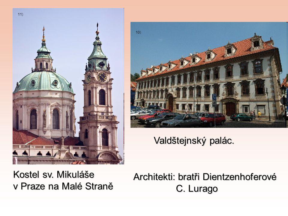 Kostel sv. Mikuláše v Praze na Malé Straně 11) Valdštejnský palác. 10) Architekti: bratři Dientzenhoferové C. Lurago