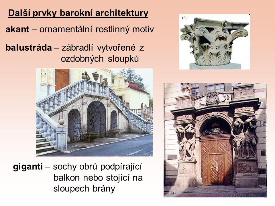 Další prvky barokní architektury akant – ornamentální rostlinný motiv balustráda – zábradlí vytvořené z ozdobných sloupků giganti – sochy obrů podpíra