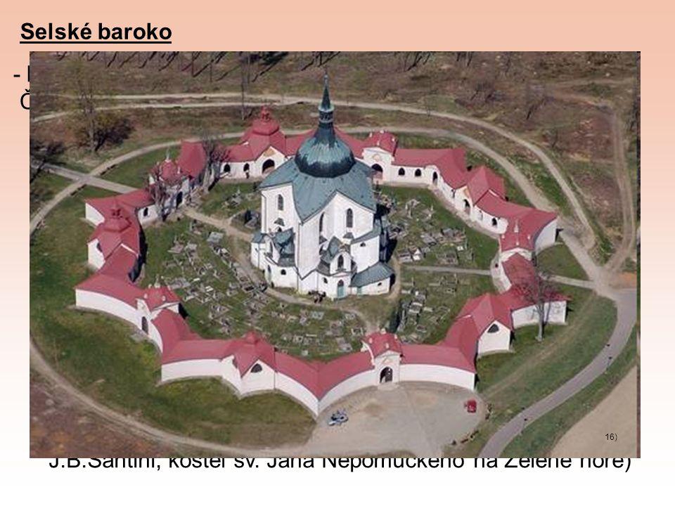 Selské baroko - lidová architektura, která se uplatnila převážně v jížních Čechách během 19. století (Písecko, Vodňansko, Třeboňsko) 15) Barokní gotik