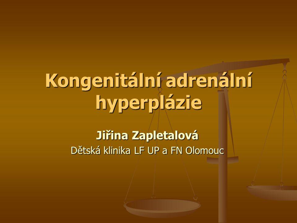 Kongenitální adrenální hyperplázie Jiřina Zapletalová Dětská klinika LF UP a FN Olomouc