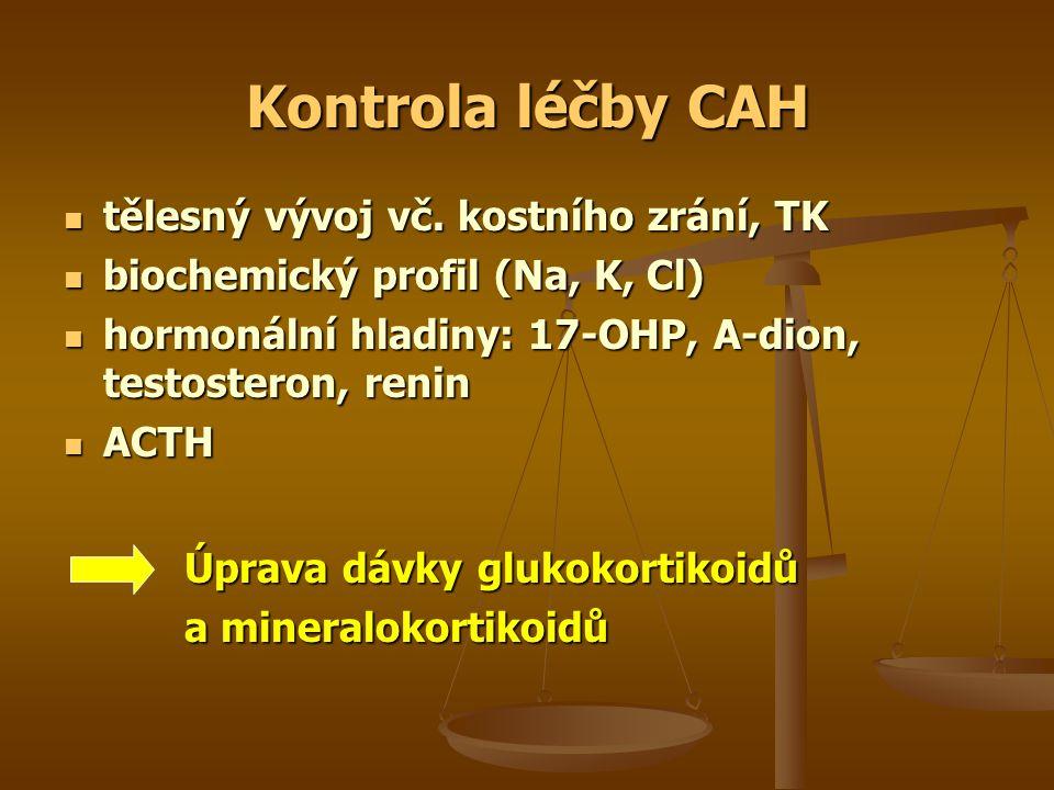 Kontrola léčby CAH tělesný vývoj vč. kostního zrání, TK tělesný vývoj vč. kostního zrání, TK biochemický profil (Na, K, Cl) biochemický profil (Na, K,