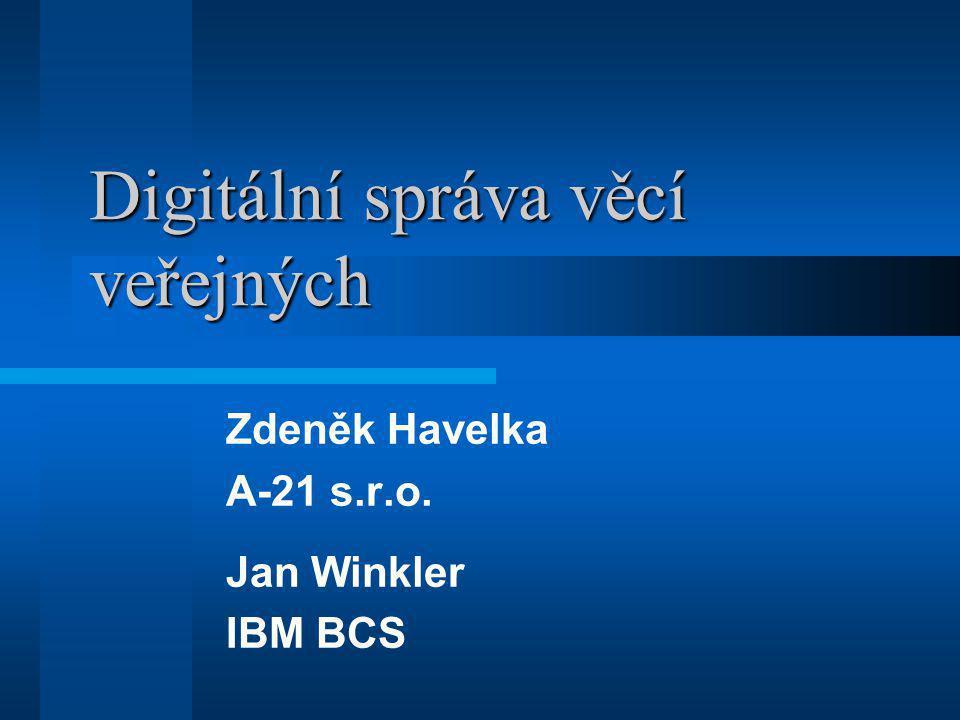 Digitální správa věcí veřejných Zdeněk Havelka A-21 s.r.o. Jan Winkler IBM BCS