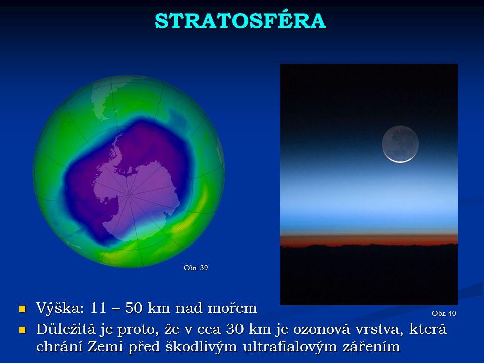 STRATOSFÉRA Obr. 39 Výška: 11 – 50 km nad mořem Výška: 11 – 50 km nad mořem Důležitá je proto, že v cca 30 km je ozonová vrstva, která chrání Zemi pře