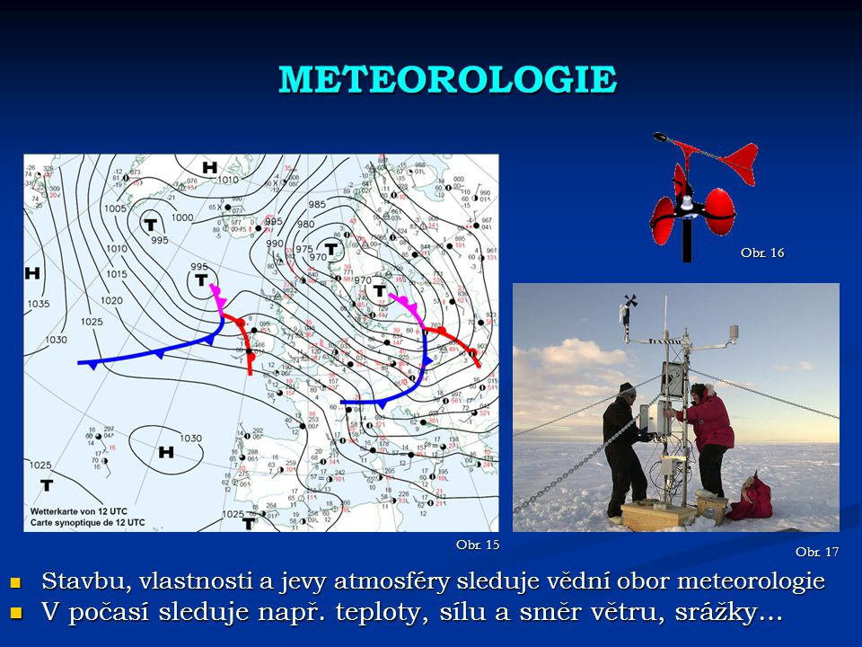METEOROLOGIE Stavbu, vlastnosti a jevy atmosféry sleduje vědní obor meteorologie Stavbu, vlastnosti a jevy atmosféry sleduje vědní obor meteorologie V