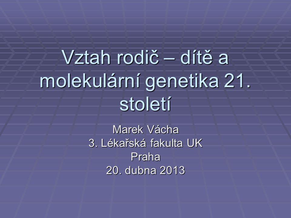 Vztah rodič – dítě a molekulární genetika 21. století Marek Vácha 3.