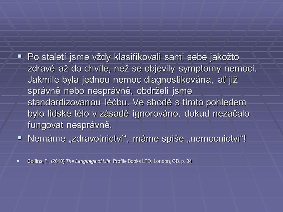  Po staletí jsme vždy klasifikovali sami sebe jakožto zdravé až do chvíle, než se objevily symptomy nemoci.