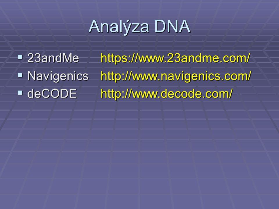 Analýza DNA  23andMehttps://www.23andme.com/  Navigenicshttp://www.navigenics.com/  deCODEhttp://www.decode.com/