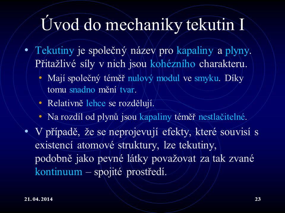 21.04. 201423 Úvod do mechaniky tekutin I Tekutiny je společný název pro kapaliny a plyny.