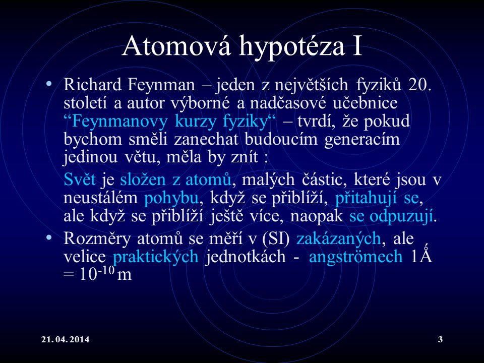 21.04. 20143 Atomová hypotéza I Richard Feynman – jeden z největších fyziků 20.