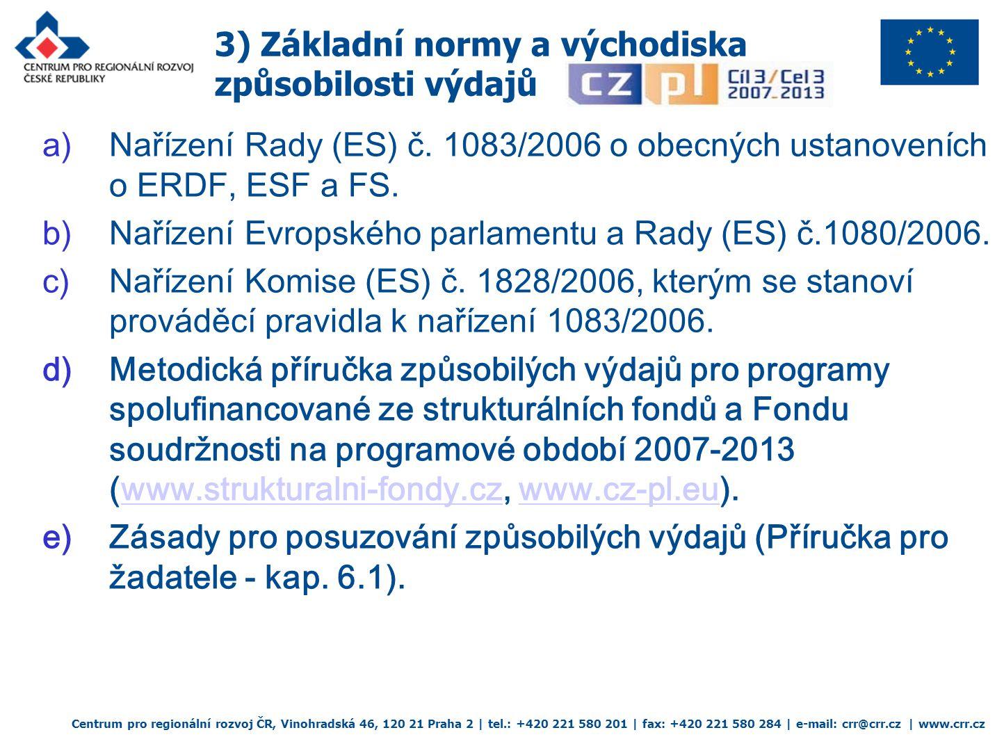 Centrum pro regionální rozvoj ČR, Vinohradská 46, 120 21 Praha 2 | tel.: +420 221 580 201 | fax: +420 221 580 284 | e-mail: crr@crr.cz | www.crr.cz  Příručka pro žadatele– základní dokument (výčet nezpůsobilých výdajů)  Metodická příručka způsobilých výdajů – podpůrný dokument sloužící pro výklad jednotlivých výdajů a jejich dokladování.