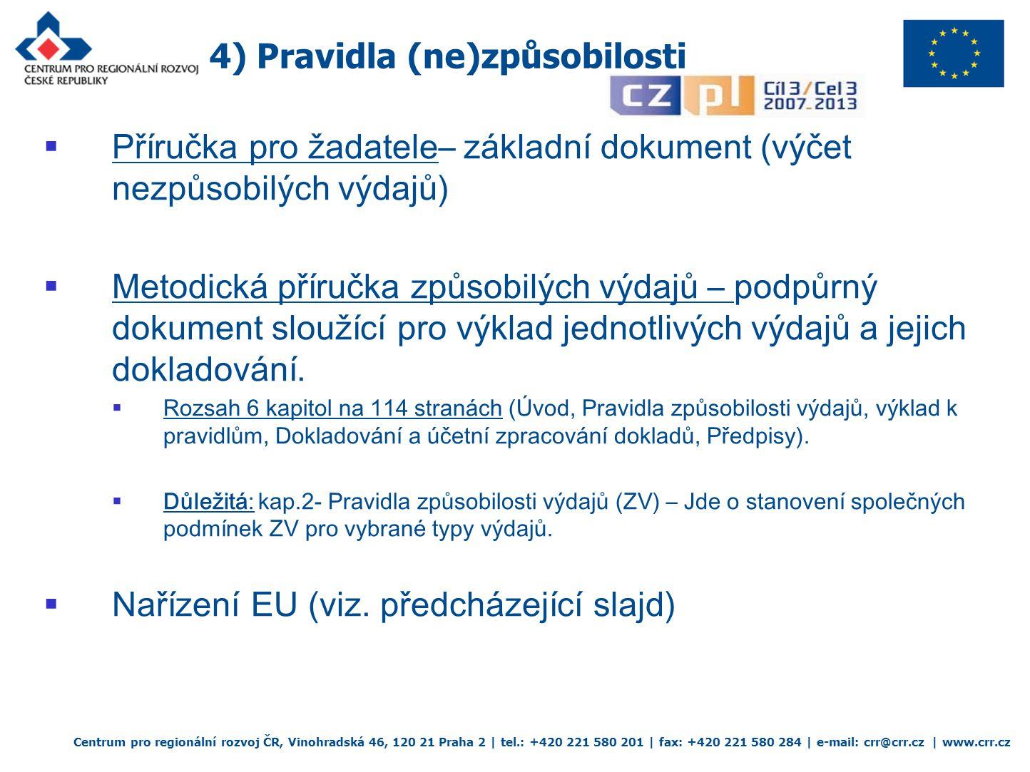 5) Obecné principy způsobilosti Centrum pro regionální rozvoj ČR, Vinohradská 46, 120 21 Praha 2 | tel.: +420 221 580 201 | fax: +420 221 580 284 | e-mail: crr@crr.cz | www.crr.cz a) Obecné zásady způsobilosti výdajů: Aby výdaj byl považován za způsobilý, musí být při realizaci projektu vynaložen v souvislosti s dosažením cíle projektu, který je v souladu s cíli dané prioritní osy.