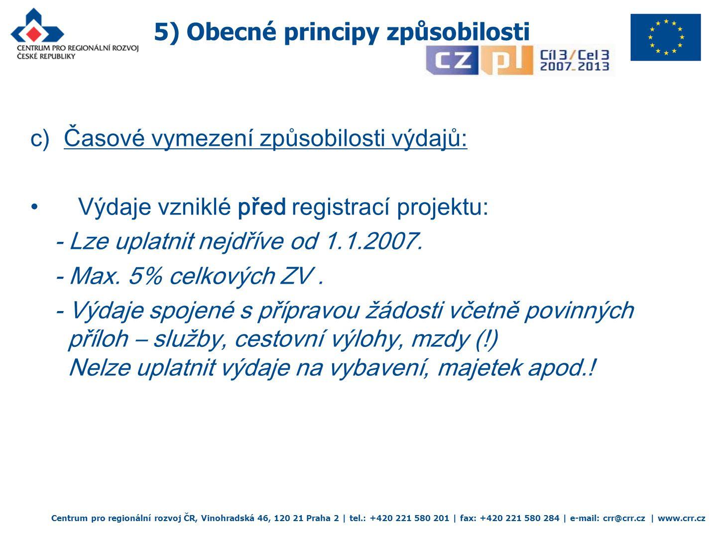 5) Obecné principy způsobilosti Centrum pro regionální rozvoj ČR, Vinohradská 46, 120 21 Praha 2 | tel.: +420 221 580 201 | fax: +420 221 580 284 | e-mail: crr@crr.cz | www.crr.cz c) Časové vymezení způsobilosti výdajů: Výdaje vzniklé před registrací projektu: - Lze uplatnit nejdříve od 1.1.2007.