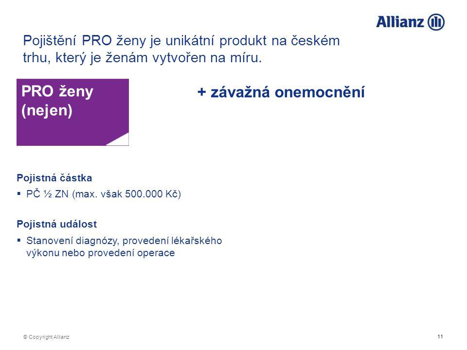 11 © Copyright Allianz Pojištění PRO ženy je unikátní produkt na českém trhu, který je ženám vytvořen na míru. PRO ženy (nejen) Pojistná částka  PČ ½