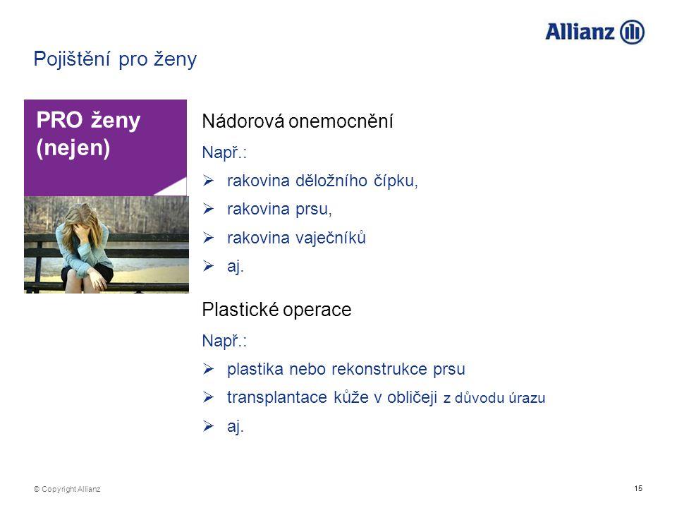 15 © Copyright Allianz Pojištění pro ženy PRO ženy (nejen) Nádorová onemocnění Např.:  rakovina děložního čípku,  rakovina prsu,  rakovina vaječník