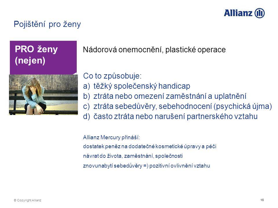 16 © Copyright Allianz Pojištění pro ženy PRO ženy (nejen) Nádorová onemocnění, plastické operace Co to způsobuje: a)těžký společenský handicap b)ztrá