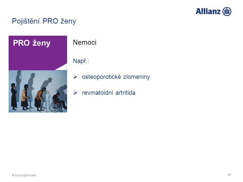 17 © Copyright Allianz Pojištění PRO ženy Nemoci PRO ženy Např.:  osteoporotické zlomeniny  revmatoidní artritida