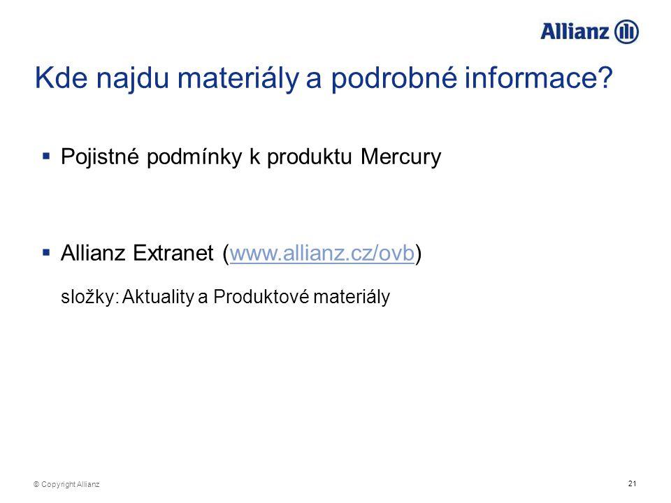 21 © Copyright Allianz Kde najdu materiály a podrobné informace?  Pojistné podmínky k produktu Mercury  Allianz Extranet (www.allianz.cz/ovb)www.all