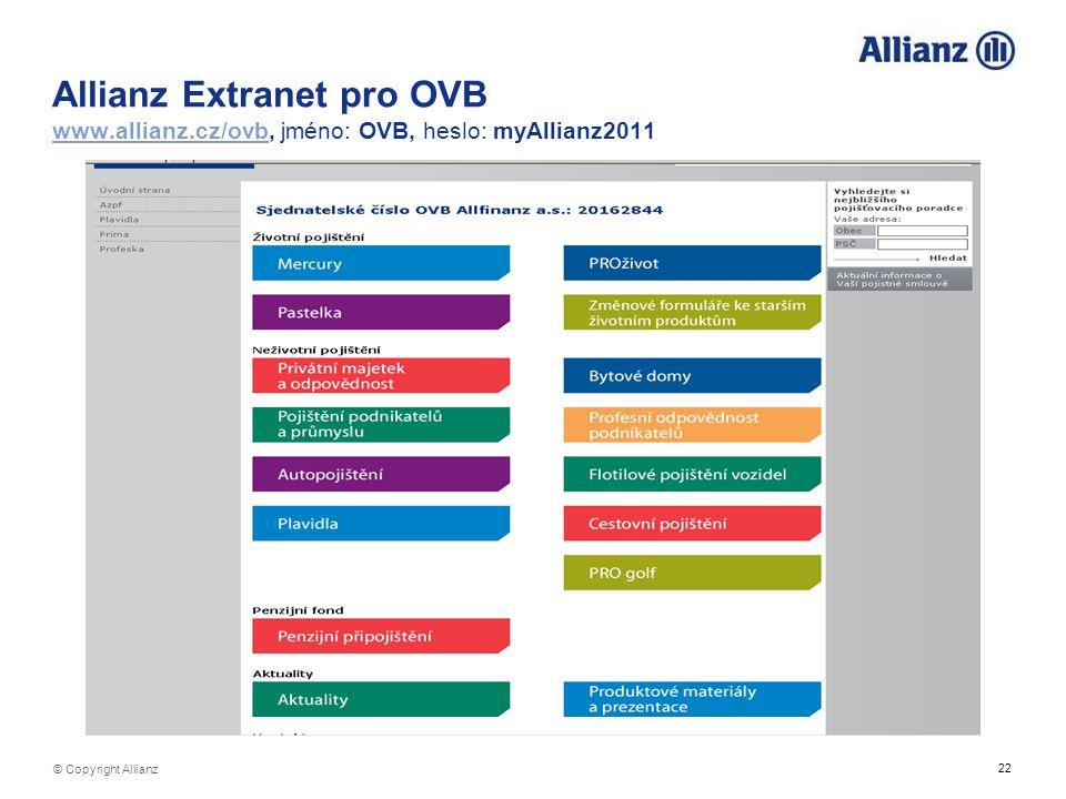 22 © Copyright Allianz Allianz Extranet pro OVB www.allianz.cz/ovb, jméno: OVB, heslo: myAllianz2011 www.allianz.cz/ovb