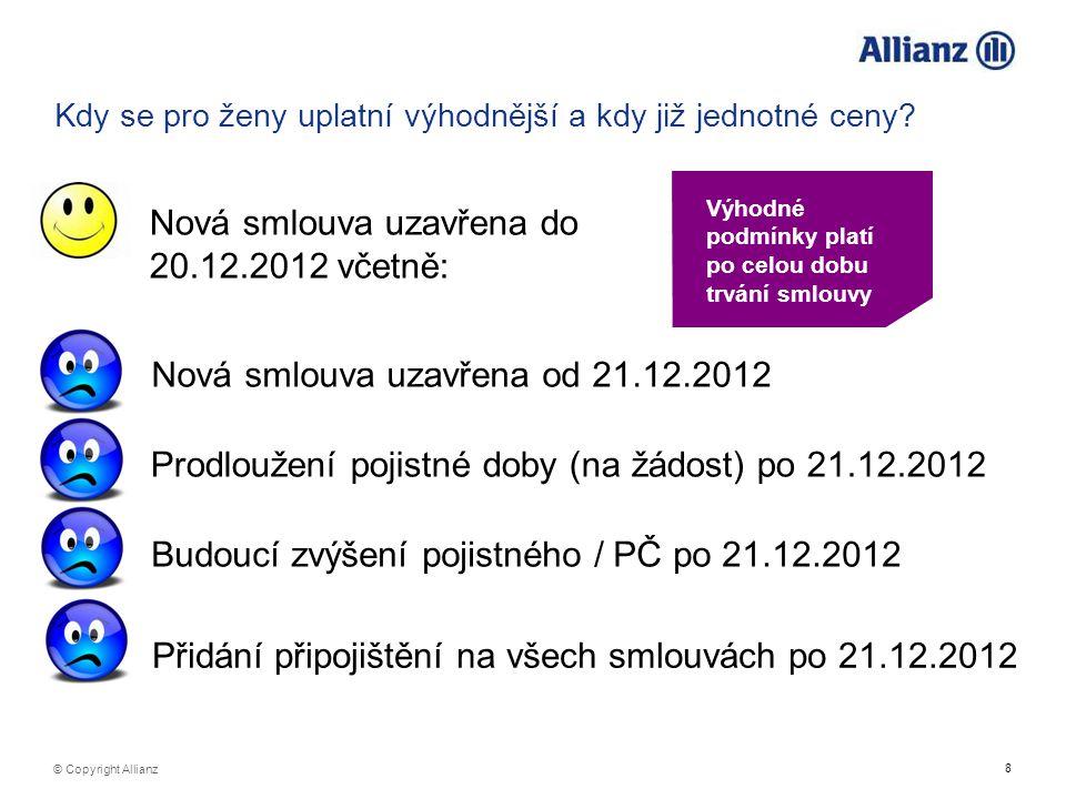 8 © Copyright Allianz Kdy se pro ženy uplatní výhodnější a kdy již jednotné ceny? Nová smlouva uzavřena do 20.12.2012 včetně: Nová smlouva uzavřena od