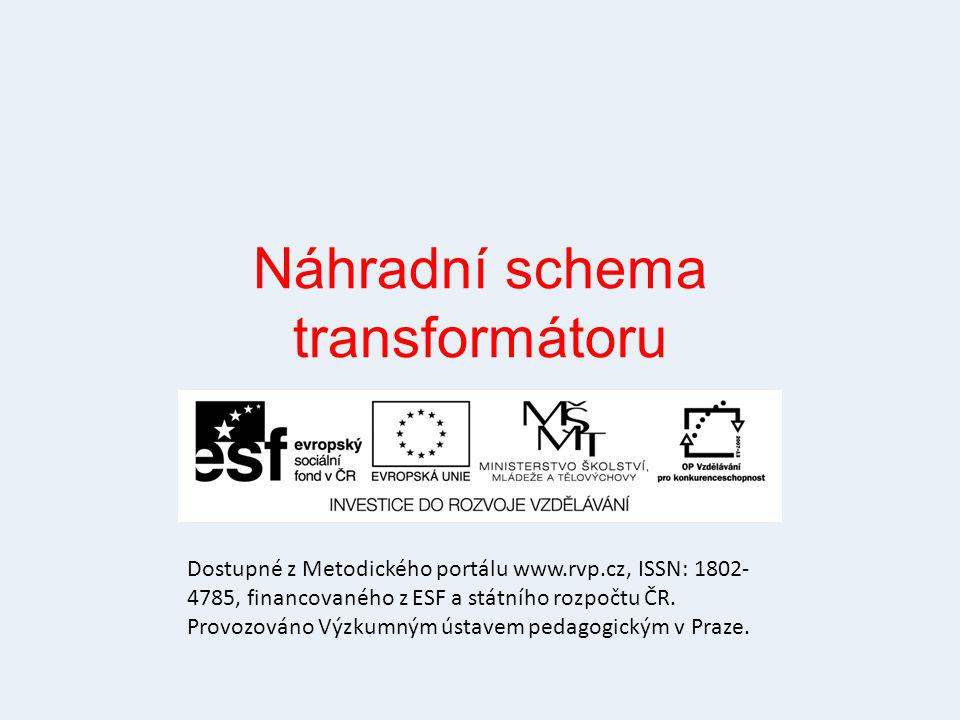 Náhradní schema transformátoru Dostupné z Metodického portálu www.rvp.cz, ISSN: 1802- 4785, financovaného z ESF a státního rozpočtu ČR. Provozováno Vý