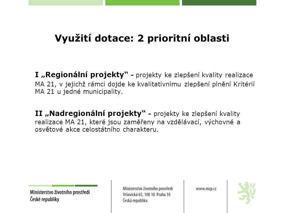 """Využití dotace: 2 prioritní oblasti I """"Regionální projekty"""" - projekty ke zlepšení kvality realizace MA 21, v jejichž rámci dojde ke kvalitativnímu zl"""