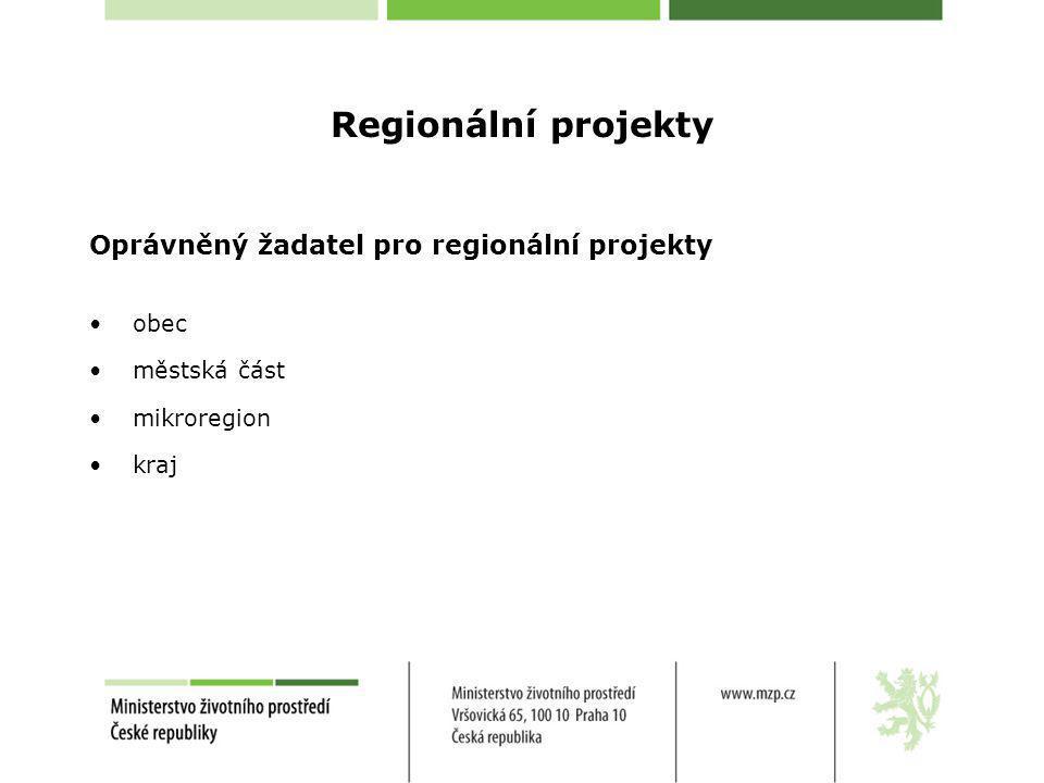 Regionální projekty Oprávněný žadatel pro regionální projekty obec městská část mikroregion kraj