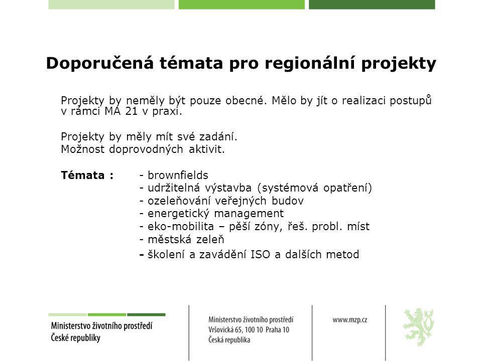 Doporučená témata pro regionální projekty Projekty by neměly být pouze obecné. Mělo by jít o realizaci postupů v rámci MA 21 v praxi. Projekty by měly