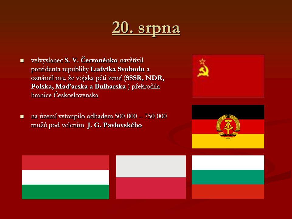 20. srpna velvyslanec S. V. Červoněnko navštívil prezidenta republiky Ludvíka Svobodu a oznámil mu, že vojska pěti zemí (SSSR, NDR, Polska, Maďarska a