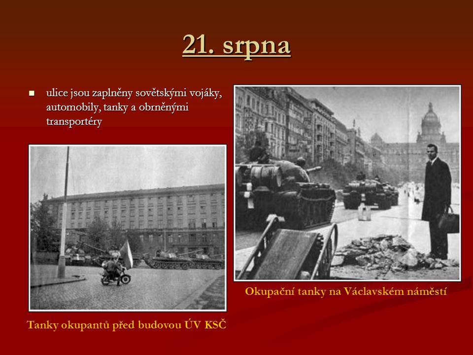 21. srpna ulice jsou zaplněny sovětskými vojáky, automobily, tanky a obrněnými transportéry ulice jsou zaplněny sovětskými vojáky, automobily, tanky a