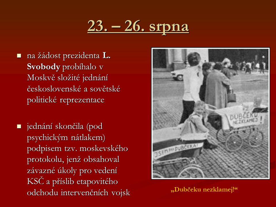 23. – 26. srpna na žádost prezidenta L. Svobody probíhalo v Moskvě složité jednání československé a sovětské politické reprezentace na žádost preziden