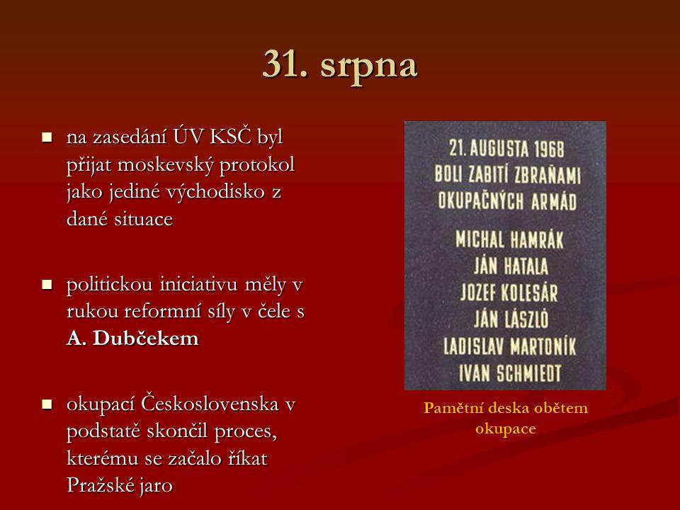 31. srpna na zasedání ÚV KSČ byl přijat moskevský protokol jako jediné východisko z dané situace na zasedání ÚV KSČ byl přijat moskevský protokol jako