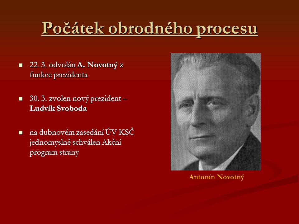 Počátek obrodného procesu 22. 3. odvolán A. Novotný z funkce prezidenta 22.