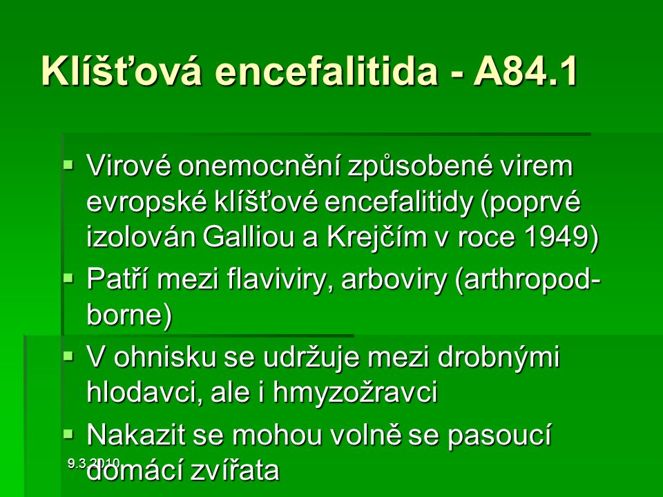 9.3.2010 Klíšťová encefalitida - A84.1  Virové onemocnění způsobené virem evropské klíšťové encefalitidy (poprvé izolován Galliou a Krejčím v roce 19
