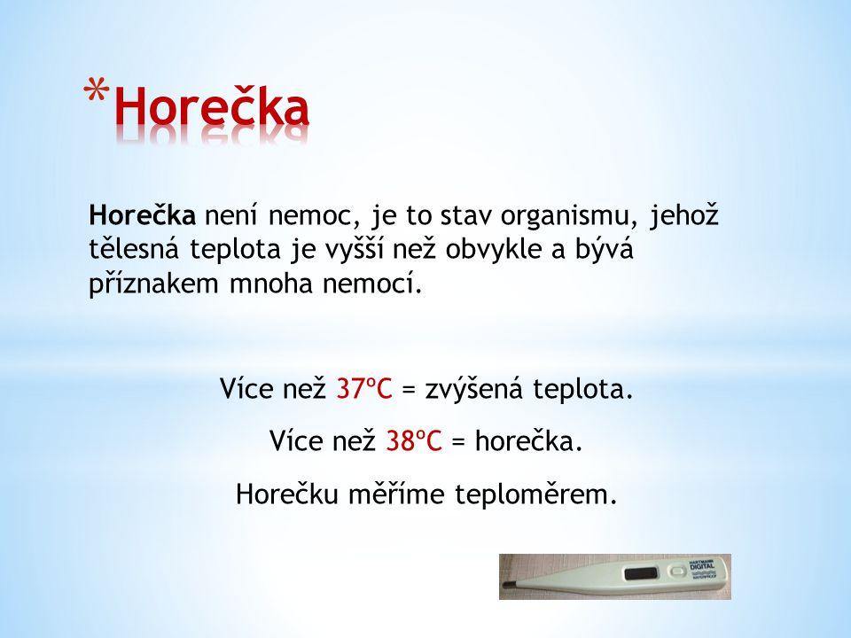Horečka není nemoc, je to stav organismu, jehož tělesná teplota je vyšší než obvykle a bývá příznakem mnoha nemocí.