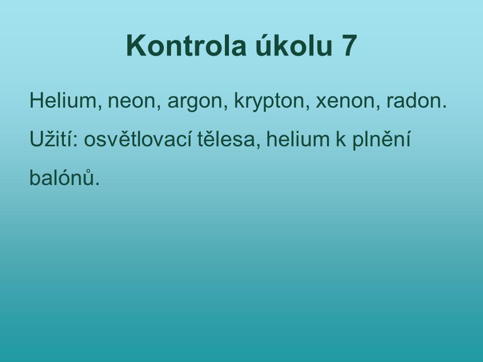 Kontrola úkolu 7 Helium, neon, argon, krypton, xenon, radon.