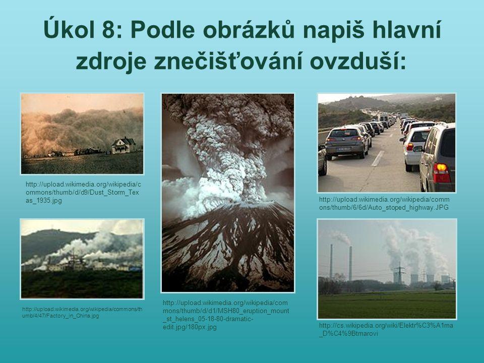 Úkol 8: Podle obrázků napiš hlavní zdroje znečišťování ovzduší: http://cs.wikipedia.org/wiki/Elektr%C3%A1rna _D%C4%9Btmarovi http://upload.wikimedia.o