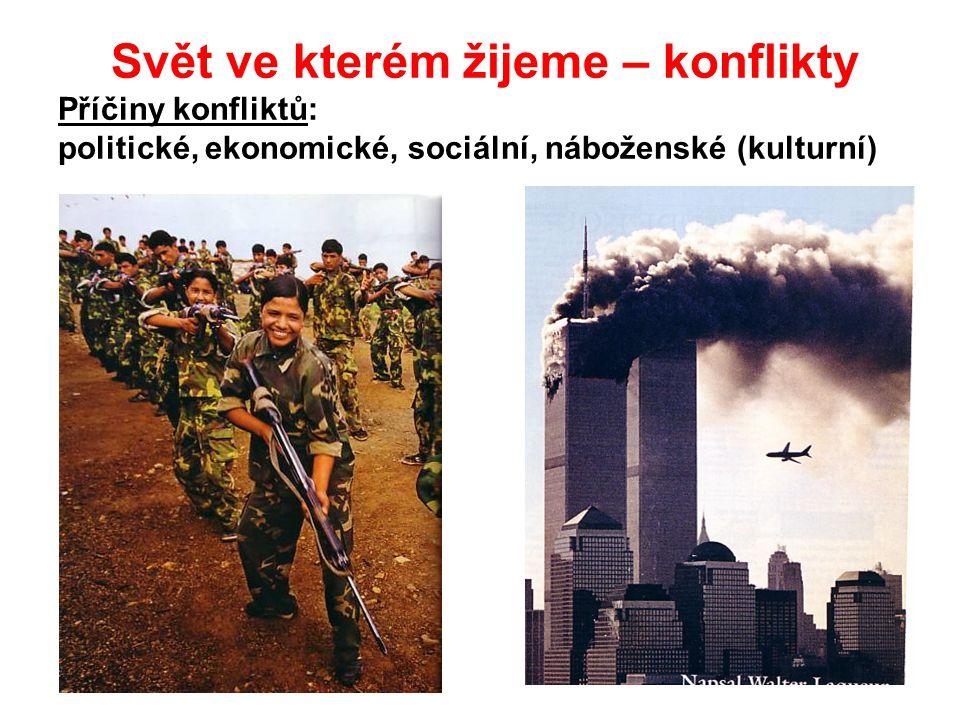 Svět ve kterém žijeme – konflikty Příčiny konfliktů: politické, ekonomické, sociální, náboženské (kulturní)