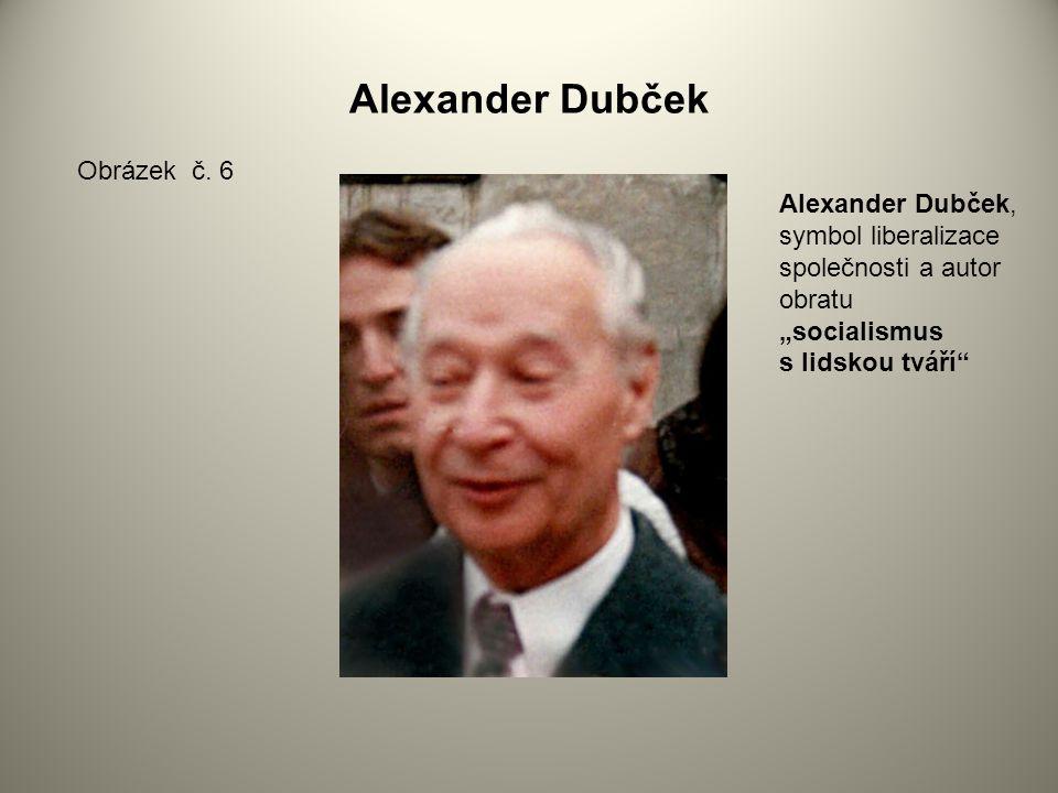 """Alexander Dubček Alexander Dubček, symbol liberalizace společnosti a autor obratu """"socialismus s lidskou tváří"""" Obrázek č. 6"""